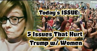 Today's ISSUE: 5 Issues That Hurt Trump w/ Women