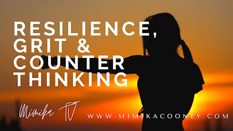 Resilience, Grit & Counter Thinking