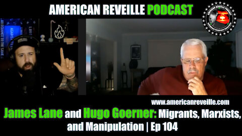 James Lane and Hugo Goerner - Migrants, Marxists, and Manipulation | Ep 104