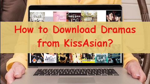 How to Download Videos From KissAsian