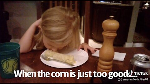 When The Corn Is Just Too Good