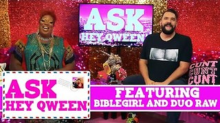 Ask Hey Qween! Feat. Biblegirl & Duo Raw! Starring Jonny McGovern & Lady Red Couture! - Video