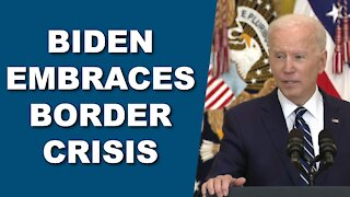 Biden Embraces Border Crisis
