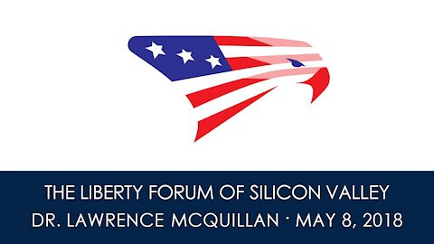 Dr. Lawrence McQuillan ~ The Liberty Forum ~ 5-8-2018
