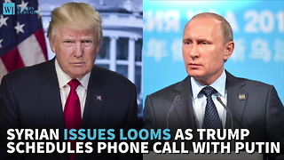 Syrian Issues Looms As Trump Schedules Phone Call With Putin - Video