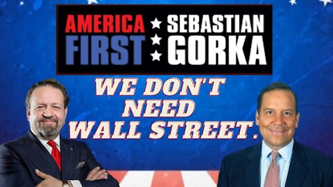 We don't need Wall Street. Steve Cortes with Sebastian Gorka on AMERICA First