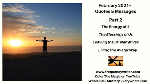 February 2021 Quotes & Messages Pt. 2: The Energy of 4, Leaving 3D Narratives, Living The Avatar Way