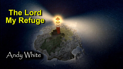 Andy White: The Lord My Refuge