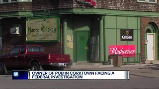 Owner of Nancy Whisky pub in Corktown facing a federal investigation - Video