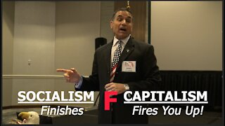 Socialism Finishes and Capitalism FIRES You Up!