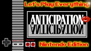 Let's Play Everything: Anticipation