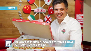 Democrats' New Slogan Resembles That Of Papa John's Pizza - Video