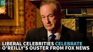 Liberal Celebrities Celebrate O'Reilly's Ouster From Fox News - Video
