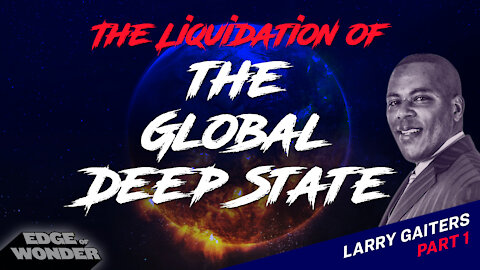 THE LIQUIDATION OF THE GLOBAL DEEP STATE WITH LARRY GAITERS [PART 1]