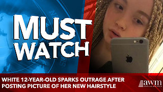 White 12-Year-Old Sparks Outrage After Posting Picture Of Her New Hairstyle - Video