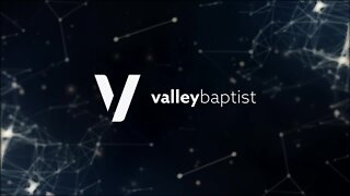 Valley Baptist Church Sunday Service: July 19, 2020