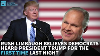 Rush Limbaugh Believes Democrats Heard President Trump For The First Time Last Night - Video