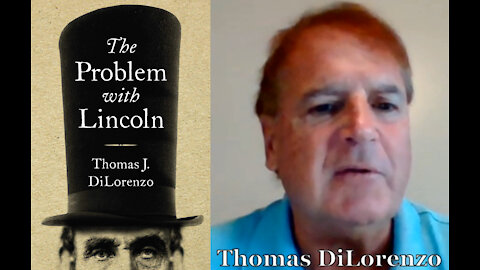 Thomas DiLorenzo On The Problem With Abraham Lincoln & Why It Matters Today
