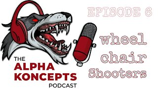 Wheel Chair Shooters - Alpha Koncepts Podcast Episode 6