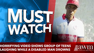 Horrifying video shows group of teens laughing while a disabled man drowns