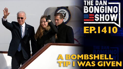 Ep. 1410 A Bombshell Tip I Was Given - The Dan Bongino Show