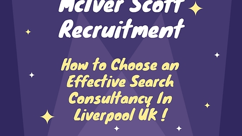 How to Choose an Effective Search Consultancy In Liverpool!