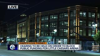 Hearing to be held today on funding of Little Caesars Arena - Video