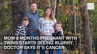 Mom 8 Months Pregnant with Twins Starts Seeing Blurry, Doctor Says It's Cancer - Video