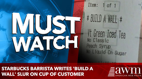 Starbucks barrista writes 'Build a Wall' slur on cup of customer