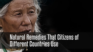 Natural Remedies That Citizens of  Different Countries Use - Video