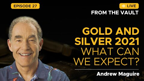 Ep. 27 Live from the Vault: Gold and Silver 2021 - What can we expect?