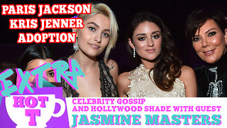 Kardashians Adopt Paris Jackson! Extra Hot T with Jasmine Masters - Video