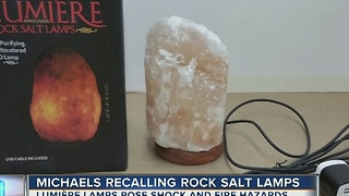 Michaels recalling rock salt lamps - Video