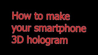Make Your Smartphone Into A 3D Hologram - Video
