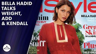 Bella Hadid talks weight gain and having ADD - Video