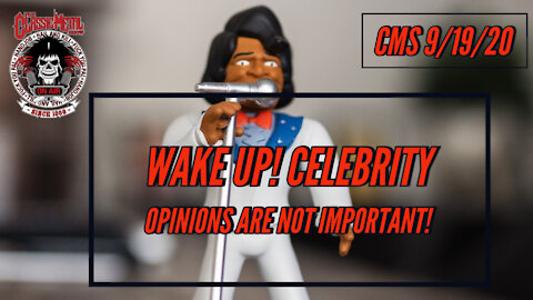 9/19/20 - Wake Up! Celebrity Opinions Are Not Important!