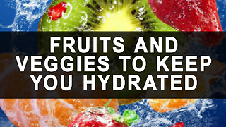 Fruit and veggies to keep you hydrated - Video