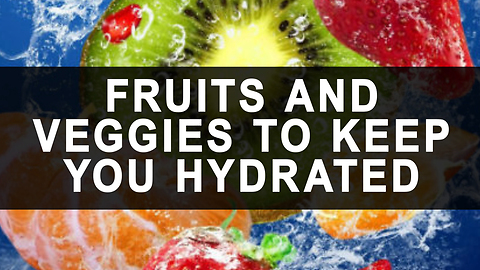 Fruit and veggies to keep you hydrated