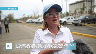 Trump Slams Puerto Rican Mayor For Making Relief Effort Political - Video