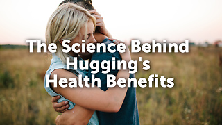 The Science Behind  Hugging's  Health Benefits - Video