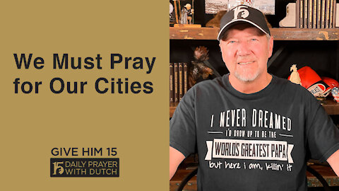 We Must Pray for Our Cities | Give Him 15: Daily Prayer with Dutch | April 22