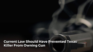 Current Law Should Have Prevented Texas Killer From Owning Gun - Video