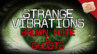 Stuff They Don't Want You To Know: Strange Vibrations: Brown Note and Ghosts - Video