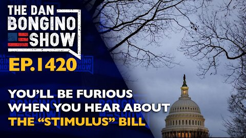 "Ep. 1420 You'll Be Furious When You Hear About The ""Stimulus"" Bill - The Dan Bongino Show"