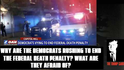 Why are the Democrats rushing to end the Federal Death Penalty?