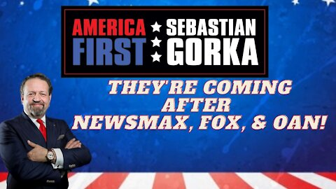 They're coming after Newsmax, Fox, and OAN. Sebastian Gorka on AMERICA First