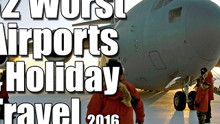 32 Worst Airports for Holiday Travel 2016 - Video