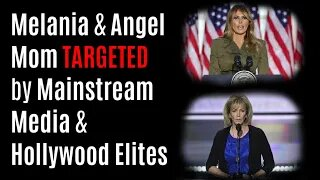 Melania & Angel Mom TARGETED by Mainstream Media & Hollywood Elites