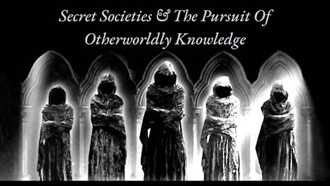 Secret Societies And The Pursuit Of Otherworldly Knowledge