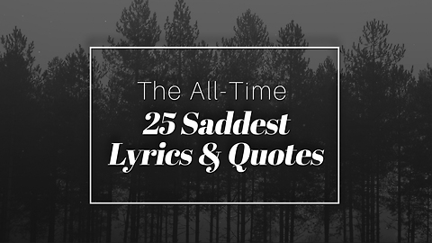 The All-Time Saddest Song Lyrics And Quotes